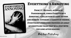 Everything's Annoying:A Collection of Dark Fiction & Horror releases on April 7th 2021